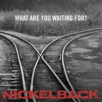 Nickelback - What are you waiting