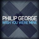 Philip George — Wish You Were Mine