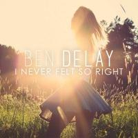 Ben Delay - I Never Felt so Right (Original Mix) (Original Mix)