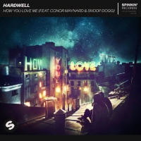 Hardwell feat. Conor Maynard and Snoop Dogg - How You Love Me
